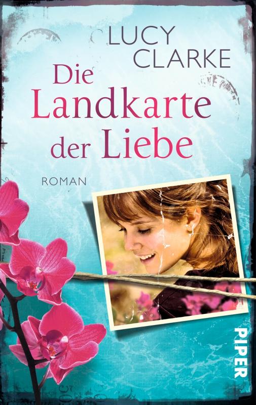"""Buchrezension - """"Die Landkarte der Liebe"""" von Lucy Clarke   Foto: Piper Verlag"""