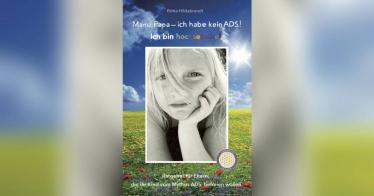 Mama, Papa - ich habe kein ADS! Ich bin hochsensibel: Ein Ratgeber für Eltern, die ihre Kinder vom Mythos ADS befreien wollen - Buchrezension