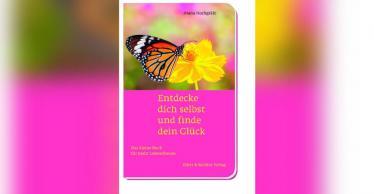 Entdecke dich selbst und finde dein Glück. Das kleine Buch für mehr Lebensfreude - Buchrezension