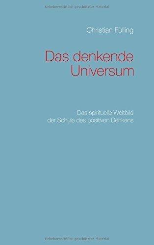 Das denkende Universum: Das spirituelle Weltbild der Schule des positiven Denkens - Buchrezension / Bild: BoD