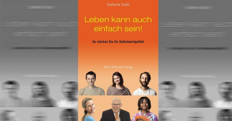 Leben kann auch einfach sein: So stärken Sie Ihr Selbstwertgefühl - Buchrezension | Bild: Ellert & Richter Verlag