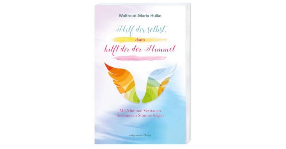 Hilf dir selbst, dann hilft dir der Himmel: Mit Mut und Vertrauen der inneren Stimme folgen - Buchrezension