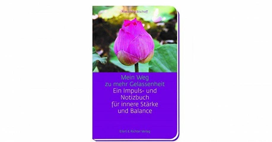 """Mein Weg zu mehr Gelassenheit"""" Ein Impuls- und Notizbuch für innere Stärke und Balance - Buchrezension"""