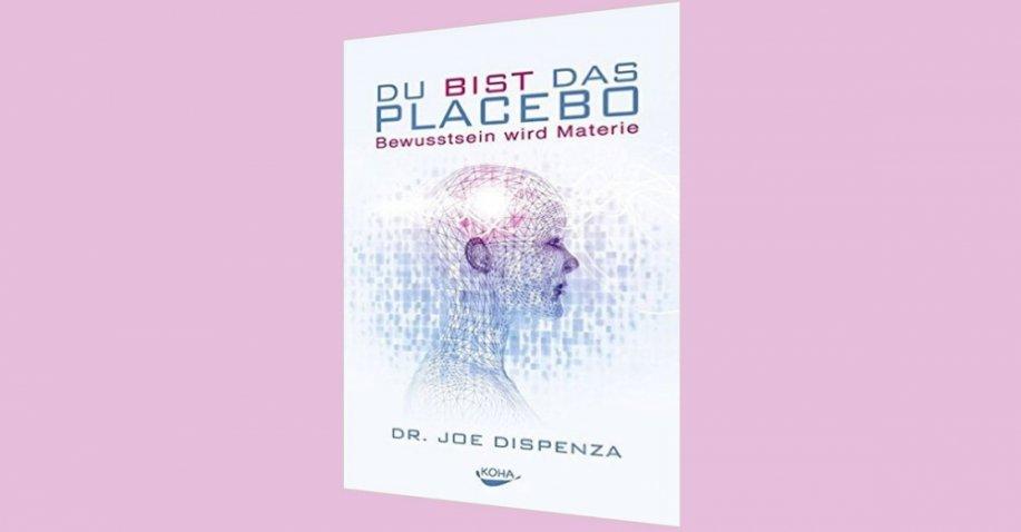 Du bist das Placebo - Bewusstsein wird Materie - Buchrezension